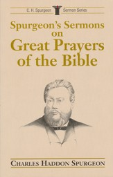 Spurgeon's Sermons on the Great Prayers of the Bible