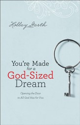 You're Made for a God-Sized Dream: Opening the Door to All God Has for You - eBook