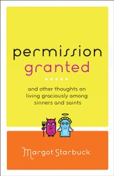 Permission Granted: And Other Thoughts on Living Graciously Among Sinners and Saints - eBook