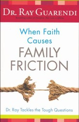 When Faith Causes Family Friction: Dr. Ray Tackles the Tough Questions