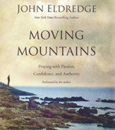 Moving Mountains: Praying with Passion, Confidence, and Authority- unabridged audio book on CD