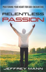 Relentless Passion: Positioning Your Heart for God-Encounters - eBook