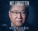 Not Forgotten: The True Story of My Imprisonment in North Korea- unabridged audio book on CD