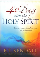 Forty Days with the Holy Spirit: A Journey to Experience His Prescence in a Fresh New Way