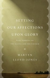 Setting Our Affections upon Glory: Nine Sermons on the Gospel and the Church - eBook