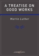 Treatise On Good Works Luther - eBook