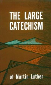 The Large Catechism: Luthers Large Catechism - eBook