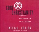 Core Christianity: Finding Yourself in God's Story- unabridged audio book on CD