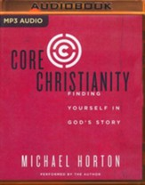 Core Christianity: Finding Yourself in God's Story- unabridged audio book on MP3-CD
