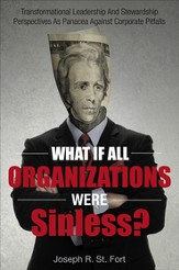 What if All Organizations Were Sinless?: Transformational Leadership And Stewardship Perspectives As Panacea Against Corporate Pitfalls - eBook