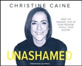 Unashamed: Drop the Baggage, Pick up Your Freedom, Fulfill Your Destiny- unabridged audio book on CD