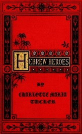 Hebrew Heroes: A Tale Founded on Jewish History - eBook
