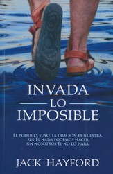 Invada lo Imposible  (Prayer is Invading the Impossible)