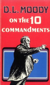 D. L. Moody on the Ten Commandments / New edition - eBook