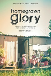 Home Grown Glory: Parables of Developmental Aid to the World's Impoverished - eBook