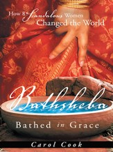BATHSHEBA Bathed in Grace: How 8 Scandalous Women Changed the World - eBook