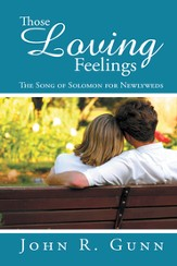Those Loving Feelings: The Song of Solomon for Newlyweds - eBook