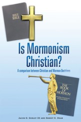 Is Mormonism Christian?: A Comparison Between Christian and Mormon Doctrines - eBook