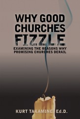 Why Good Churches Fizzle: Examining the reasons why promising churches derail - eBook