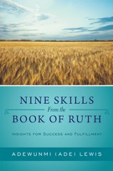 Nine Skills From the Book of Ruth: Insights for Success and Fulfillment - eBook