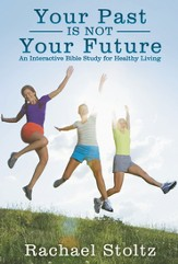 Your Past Is Not Your Future: An Interactive Bible Study for Healthy Living - eBook