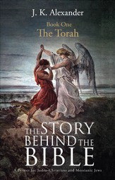 The Story Behind The Bible: A Primer for Judeo-Christians and Messianic Jews: Book One: The Torah - eBook
