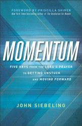 Momentum: Five Keys from the Lord's Prayer to Getting Unstuck and Moving Forward - eBook