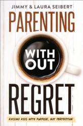 Parenting Without Regret: Raising Kids with Purpose,  Not Perfection