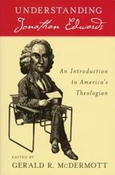 Understanding Jonathan Edwards: An Introduction to  America's Theologian (Slightly Imperfect)