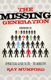 The Missing Generation: A Practical Guide to 20s-30s Ministry - eBook