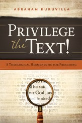 Privilege the Text!: A Theological Hermeneutic for Preaching / New edition - eBook