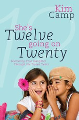 She's Twelve Going on Twenty: Nurturing Your Daughter Through the Tween Years - eBook