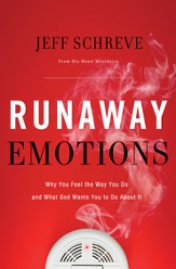Runaway Emotions: Why You Feel the Way You Do and What God Wants You to Do About It - eBook