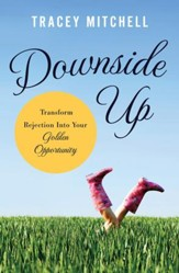 Downside Up: Transform Rejection into Your Golden Opportunity - eBook