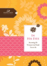 In His Eyes: Becoming the Woman God Made You to Be - eBook
