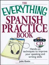 The Everything Spanish Practice Book with CD: Hands-on Techniques to Improve Your Speaking And Writing Skills