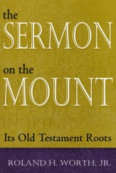 The Sermon on the Mount: Its Old Testament Roots
