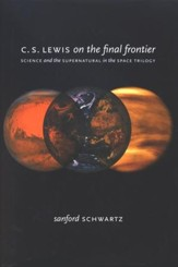 C.S. Lewis on The Final Frontier: Science and The Supernatural in The Space Trilogy