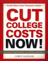 Cut College Costs Now! Surefire Ways to Save Thousands of Dollars
