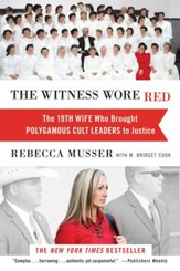 The Witness Wore Red: The 19th Wife Who Brought Polygamous Cult Leaders to Justice - eBook