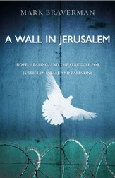 The Wall in Jerusalem: A Jewish Call to Christians to Follow Jesus in Bringing Peace to Israel and Palestine - eBook