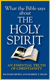 What the Bible Says about the Holy Spirit: An Essential Truth of Christianity - eBook