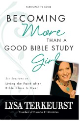 Becoming More Than a Good Bible Study Girl Participant's Guide: Living the Faith after Bible Class Is Over - eBook