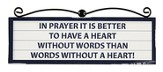 In Prayer It Is Better To Have A Heart Plaque