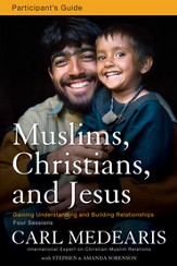 Muslims, Christians, and Jesus Participant's Guide: Gaining Understanding and Building Relationships - eBook
