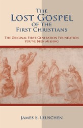 The Lost Gospel of the First Christians: The Original First-Generation Foundation You've Been Missing - eBook