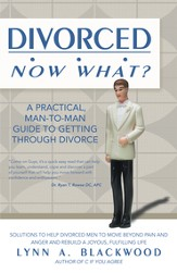 Divorced Now What?: A Practical, Man-to-Man Guide to Getting through Divorce - eBook