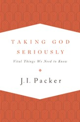Taking God Seriously: Vital Things We Need to Know - eBook