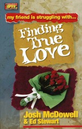 My Friend is Struggling With . . . Finding True Love
