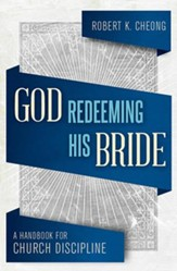 God Redeeming his Bride: A Handbook for Church Discipline - eBook